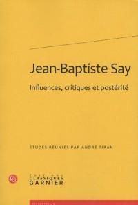 Jean-Baptiste Say : Influences, critiques et postérité