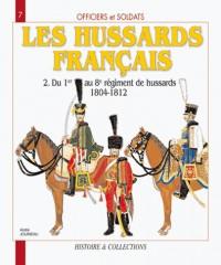 Les Hussards français : Tome 2, Du 1er au 8e régiment de Hussards 1804-1812