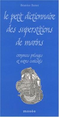 Le petit dictionnaire des superstitions de marins : Croyances, présages et autres curiosités