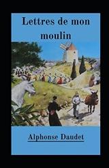 Lettres de mon moulin illustrée: Texte intégral(La Chèvre de monsieur Seguin, Le Secret de maître Cornille)