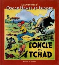 Les Aventures d'Oscar Hamel et Isidore, Tome 3 : L'oncle du Tchad