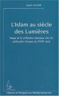 L'Islam au siècle des Lumières : Image de la civilisation islamique chez les philosophes français du XVIIIème siècle
