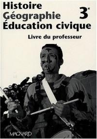 Histoire-Géographie Education civique 3ème : Livre du professeur