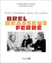 Brel, Brassens, Ferré