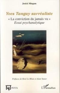 Yves Tanguy surréaliste : La conviction du jamais vu