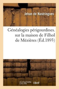 Genealogies de Filhol de Mezieres  ed 1893