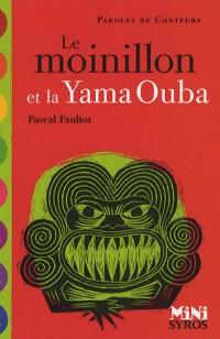 Le moinillion et la Yama Ouba