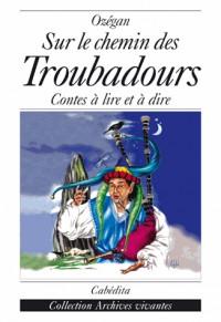Sur le chemin des troubadours : contes à lire et à dire
