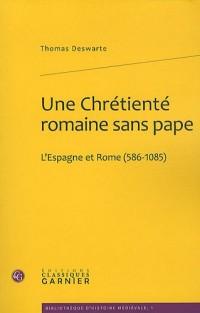 Une Chrétienté romaine sans pape : L'Espagne et Rome (586-1085)