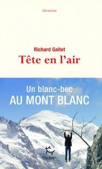 Tête en l'air - Un blanc-bec au Mont Blanc