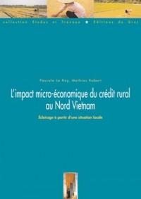 L'impact micro-économique du crédit rural au Nord-Vietnam : Economis Impact of Rural Credit in Northern Vietnam
