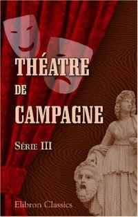 Théatre de campagne: Par H. Meilhac, A. Daudet, H. De Bornier, Ch. Narrey, A. Dreyfus, H. Dupin, J. Normand, É. Abraham, E. d'