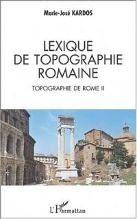 Topographie de Rome. : Tome 2, Lexique de topographie romaine
