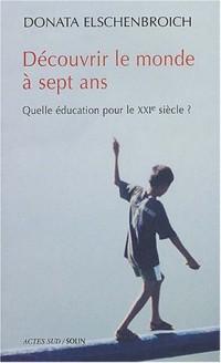 Découvrir le monde à sept ans : Quelle éducation pour le XXIe siècle ?