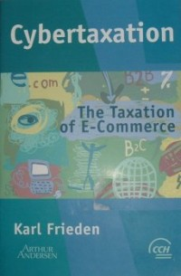 Cybertaxation: The taxation of e-commerce