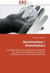 Nomination / Domination: Typologie des noms occidentaux imposés aux îles de la Polynésie française et symbolique de la prise de possession