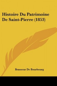 Histoire Du Patrimoine de Saint-Pierre (1853)