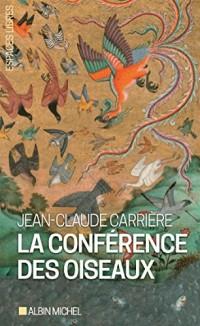 La Conférence des oiseaux: Récit théâtral de Jean-Claude Carrière. Inspiré par le poème de Farid Uddin Attar