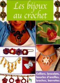 Les Bijoux au Crochet : Colliers, bracelets, boucles d'oreilles, broches, barettes