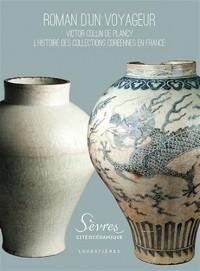 Roman d'un voyageur : Victor Collin de Plancy, l'histoire des collections coréennes en France
