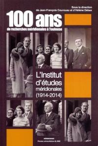 Cent ans de recherches méridionales à Toulouse : L'Institut d'études méridionales