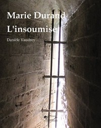 Marie Durand, l'Insoumise