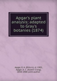 Apgar's plant analysis; adapted to Gray's botanies (1874)