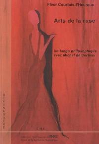 Arts de la ruse. Un tango philosophique avec Michel de Certeau. Fernelmont.