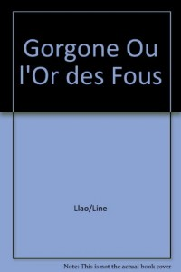 Gorgone ou l'or des fous