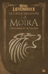 La Moïra : L'intégrale de la trilogie Le cycle des loups