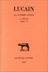 La guerre civile : Tome 1, La pharsale, Livres I-V
