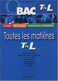 Objectif Bac - Toutes les matières : Terminale L (Cours, méthodes, exercices corrigés)