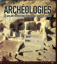 Archeologies. 20 Ans de Recherches Françaises Dans le Monde