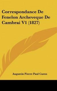 Correspondance de Fenelon Archeveque de Cambrai V1 (1827)