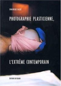 Photographie plasticienne, l'extrême contemporain