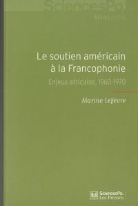 Le soutien américain à la Francophonie : Enjeux africains, 1960-1970