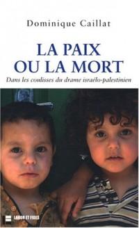 La paix ou la mort : Dans les coulisses du drame israélo-palestinien