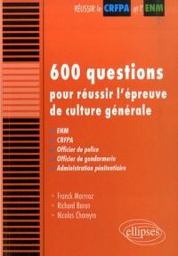 600 questions pour réussir l'épreuve de culture générale : ENM, CRFPA, Officier de police, Officier de gendarmerie, Administration pénitentiaire