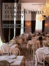 Palaces et grands hôtels de Vichy : L'hôtellerie triomphante des XIXe et XXe siècles dans la reine des villes d'eaux