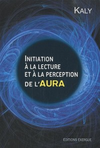 Initiation à la lecture et à la perception de l'aura