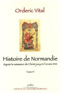 Histoire de Normandie depuis la naissance du Christ jusqu'à l'année 1140 : Tome 4