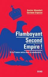 Flamboyant Second Empire ! Et la France entra dans la modernité... [Poche]
