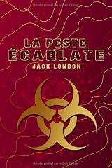 La Peste écarlate – Jack London: Traductions Paul Gruyer et Louis Postif   Édition illustrée   133 pages Format 15,24 cm x 22,86 cm