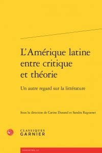 L Amerique Latine Entre Critique Theorie - Autre Regard Sur Litterature