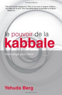 Le Pouvoir De La Kabbale/ The Power of Kabbalah: Technologie Pour l'Ame/ Technology for the Soul