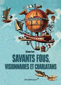 Savants fous, visionnaires et charlatans : Les errances de la science du XVIIIe siècle à nos jours