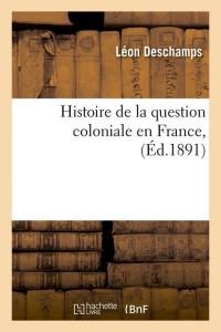 Histoire de la Question Coloniale  ed 1891