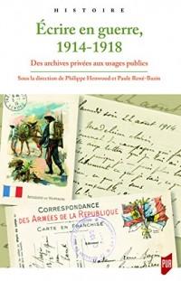 Ecrire en guerre, 1914-1918 : Des archives privées aux usages publics