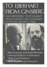 To Eberhart from Ginsberg : A Letter about Howl, 1956 : An Explanation by Allen Ginsberg of his Publication Howl and Richard Eberharts New York times article West coast rhythms, together with comments