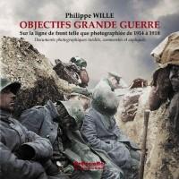 Objectifs Grande Guerre : Sur la ligne de front telle que photographiée de 1914 à 1918